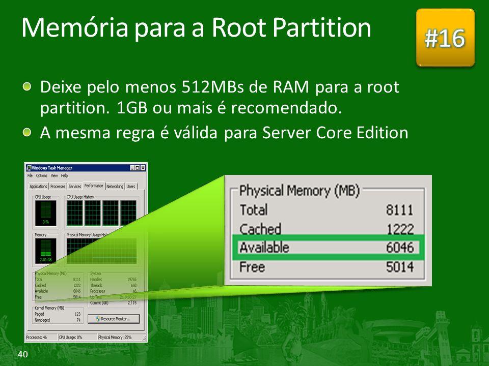40 Memória para a Root Partition Deixe pelo menos 512MBs de RAM para a root partition.