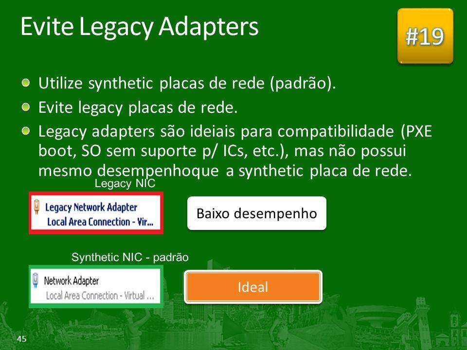 45 Evite Legacy Adapters Utilize synthetic placas de rede (padrão).