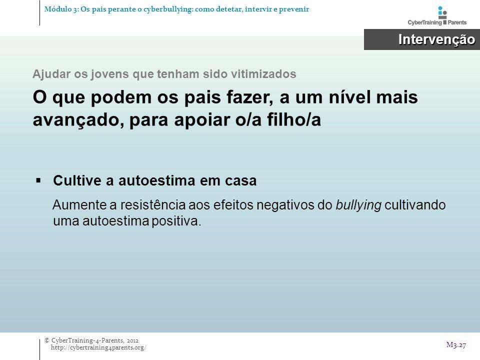 Cultive a autoestima em casa Aumente a resistência aos efeitos negativos do bullying cultivando uma autoestima positiva. Intervenção Intervenção © Cyb