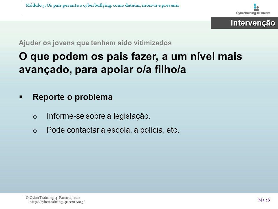 Reporte o problema o Informe-se sobre a legislação. o Pode contactar a escola, a polícia, etc. Intervenção Intervenção © CyberTraining-4-Parents, 2012