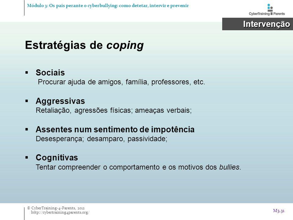 Estratégias de coping Sociais Procurar ajuda de amigos, família, professores, etc. Aggressivas Retaliação, agressões físicas; ameaças verbais; Assente