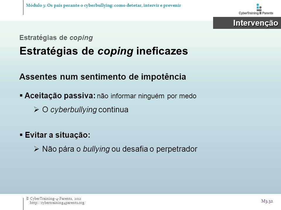 Intervenção Intervenção Estratégias de coping Estratégias de coping ineficazes Assentes num sentimento de impotência Aceitação passiva: não informar n