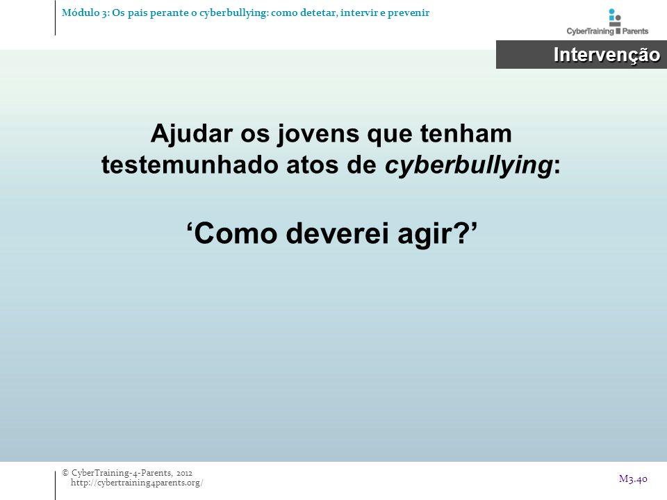 Ajudar os jovens que tenham testemunhado atos de cyberbullying: Como deverei agir? Intervenção Intervenção © CyberTraining-4-Parents, 2012 http://cybe