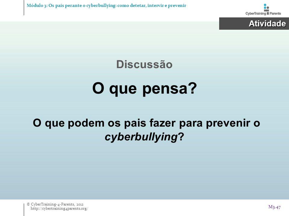 O que podem os pais fazer para prevenir o cyberbullying? Discussão O que pensa? Atividade Atividade © CyberTraining-4-Parents, 2012 http://cybertraini