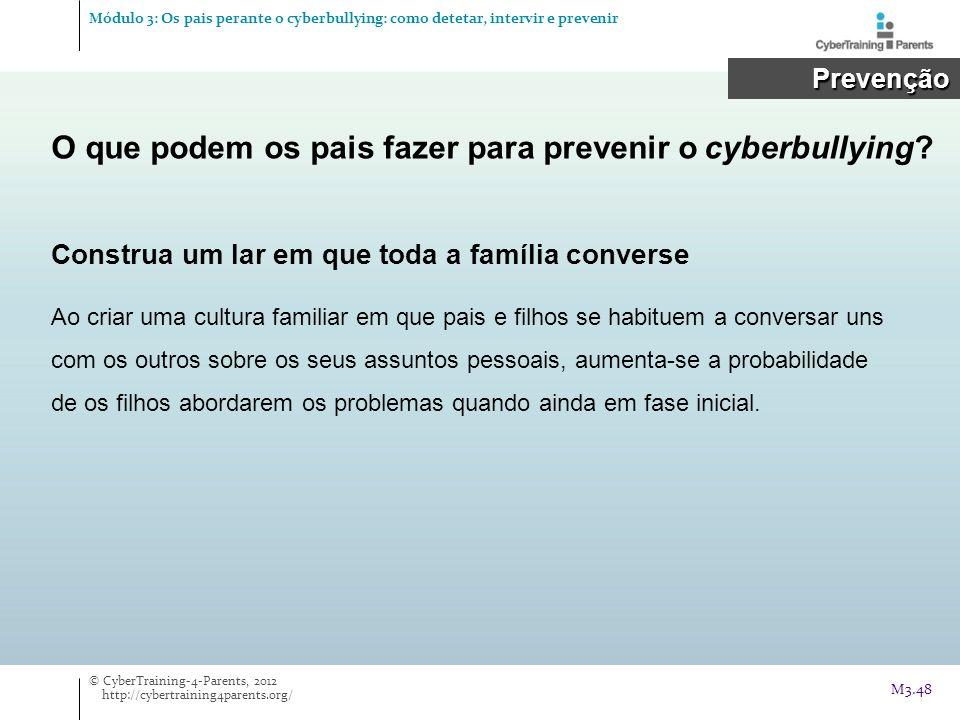 O que podem os pais fazer para prevenir o cyberbullying? Prevenção Prevenção Construa um lar em que toda a família converse Ao criar uma cultura famil