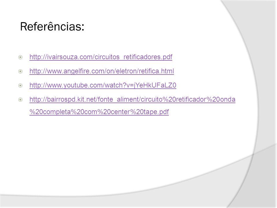 Referências: http://ivairsouza.com/circuitos_retificadores.pdf http://www.angelfire.com/on/eletron/retifica.html http://www.youtube.com/watch?v=jYeHkUFaLZ0 http://bairrospd.kit.net/fonte_aliment/circuito%20retificador%20onda %20completa%20com%20center%20tape.pdf http://bairrospd.kit.net/fonte_aliment/circuito%20retificador%20onda %20completa%20com%20center%20tape.pdf