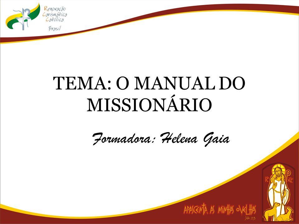 TEMA: O MANUAL DO MISSIONÁRIO Formadora: Helena Gaia
