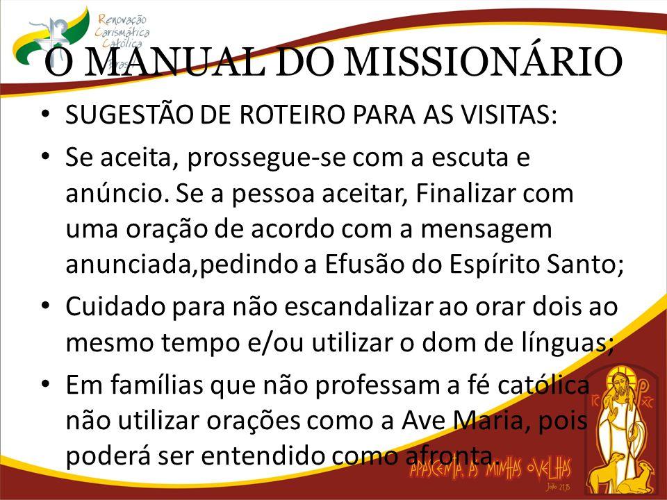 O MANUAL DO MISSIONÁRIO SUGESTÃO DE ROTEIRO PARA AS VISITAS: Se aceita, prossegue-se com a escuta e anúncio. Se a pessoa aceitar, Finalizar com uma or