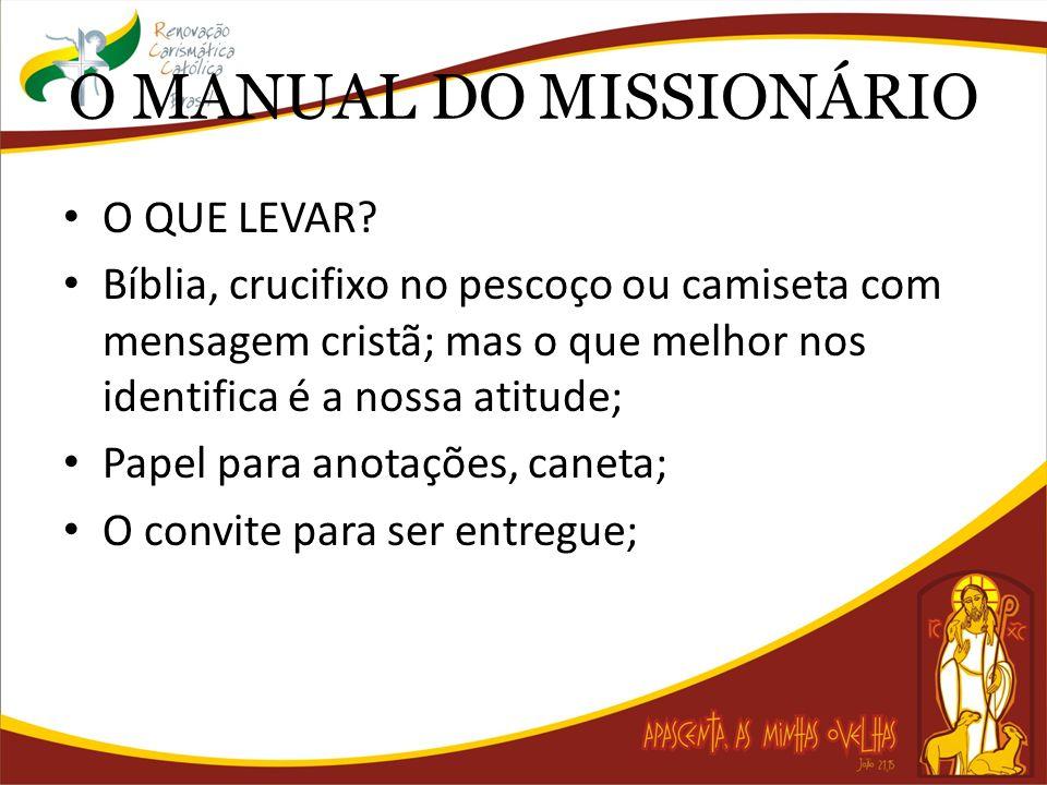 O MANUAL DO MISSIONÁRIO O QUE LEVAR? Bíblia, crucifixo no pescoço ou camiseta com mensagem cristã; mas o que melhor nos identifica é a nossa atitude;