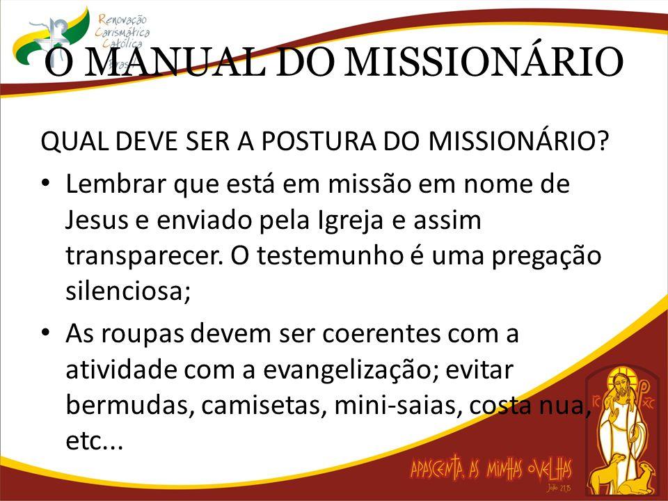 O MANUAL DO MISSIONÁRIO QUAL DEVE SER A POSTURA DO MISSIONÁRIO? Lembrar que está em missão em nome de Jesus e enviado pela Igreja e assim transparecer