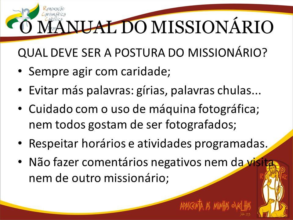 O MANUAL DO MISSIONÁRIO QUAL DEVE SER A POSTURA DO MISSIONÁRIO? Sempre agir com caridade; Evitar más palavras: gírias, palavras chulas... Cuidado com