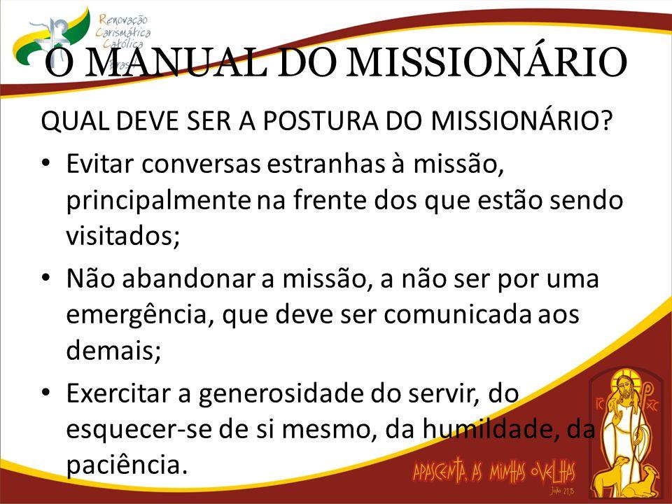 O MANUAL DO MISSIONÁRIO QUAL DEVE SER A POSTURA DO MISSIONÁRIO? Evitar conversas estranhas à missão, principalmente na frente dos que estão sendo visi