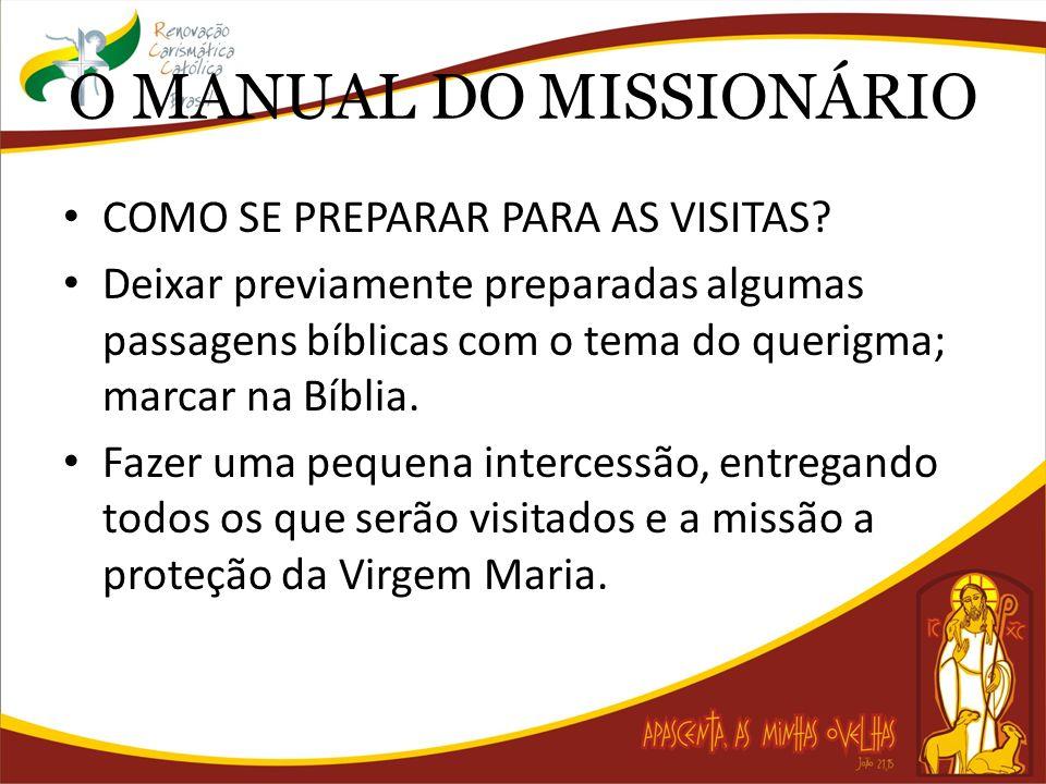 O MANUAL DO MISSIONÁRIO COMO SE PREPARAR PARA AS VISITAS? Deixar previamente preparadas algumas passagens bíblicas com o tema do querigma; marcar na B
