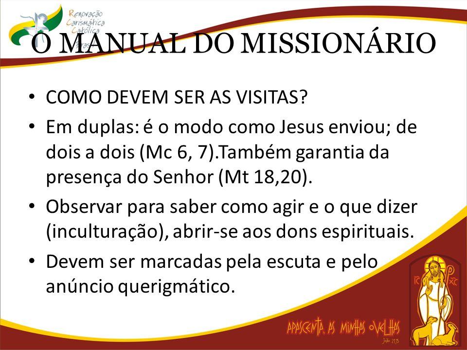 O MANUAL DO MISSIONÁRIO COMO DEVEM SER AS VISITAS? Em duplas: é o modo como Jesus enviou; de dois a dois (Mc 6, 7).Também garantia da presença do Senh