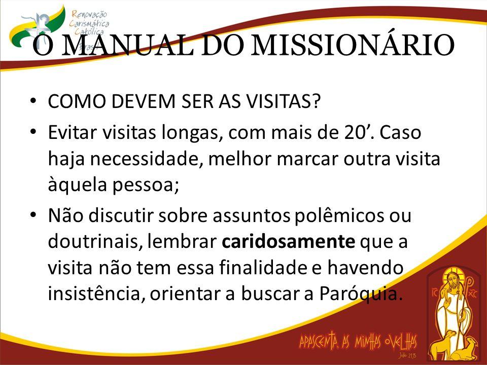 O MANUAL DO MISSIONÁRIO COMO DEVEM SER AS VISITAS? Evitar visitas longas, com mais de 20. Caso haja necessidade, melhor marcar outra visita àquela pes