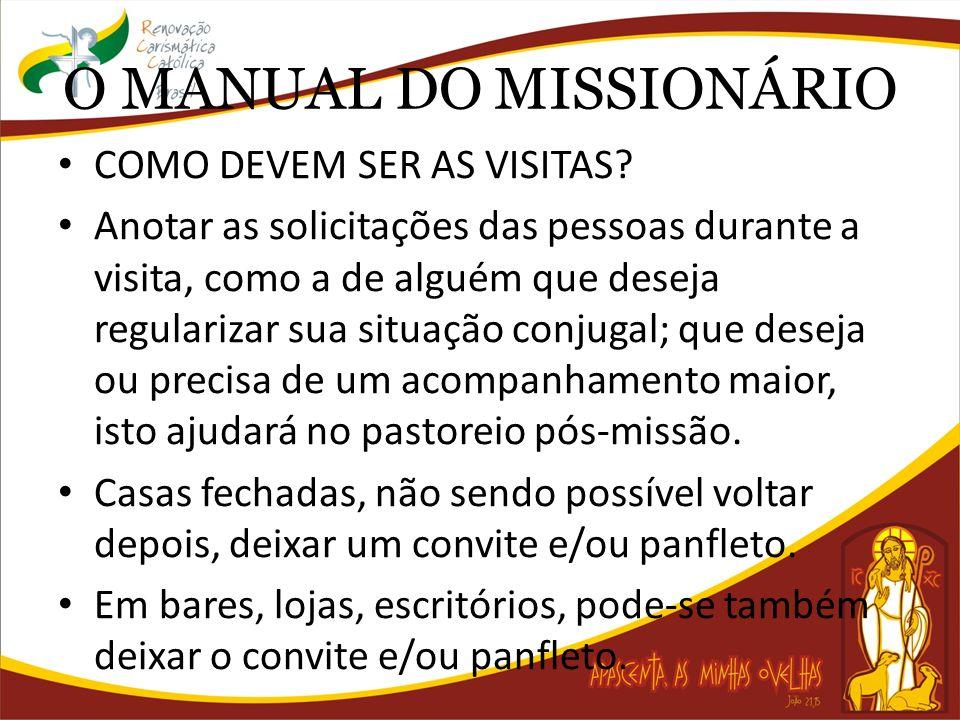 O MANUAL DO MISSIONÁRIO COMO DEVEM SER AS VISITAS? Anotar as solicitações das pessoas durante a visita, como a de alguém que deseja regularizar sua si