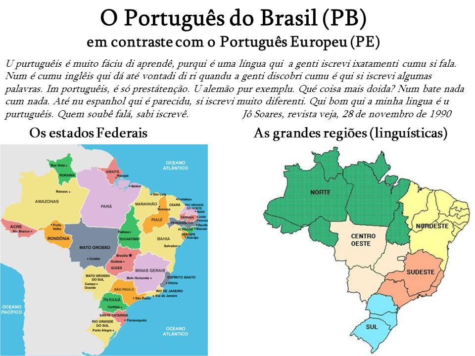 O Português do Brasil (PB) em contraste com o Português Europeu (PE) Os estados FederaisAs grandes regiões (linguísticas) U purtuguêis é muito fáciu d