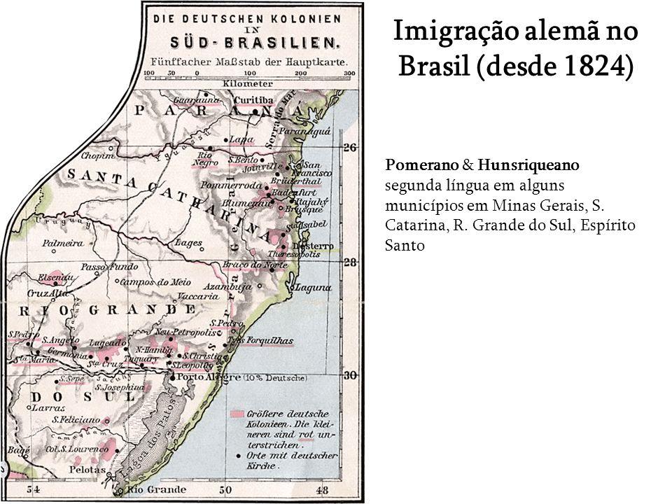 Imigração alemã no Brasil (desde 1824) Pomerano & Hunsriqueano segunda língua em alguns municípios em Minas Gerais, S. Catarina, R. Grande do Sul, Esp