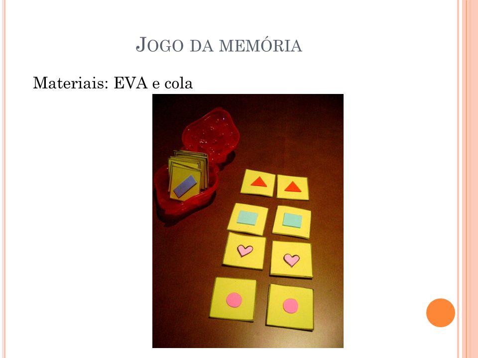 J OGO DA MEMÓRIA Materiais: EVA e cola