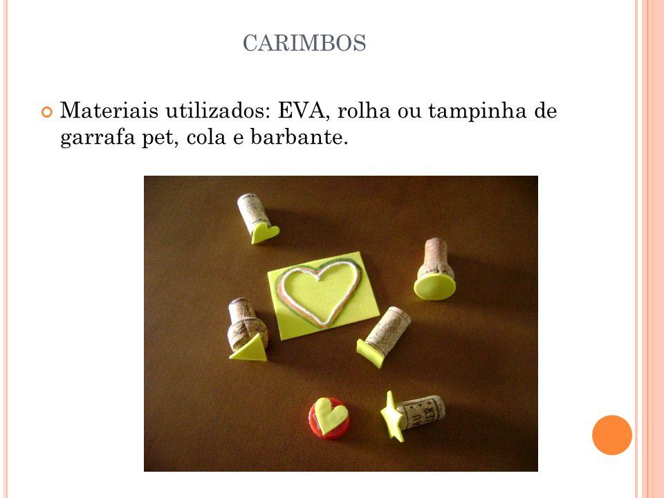 CARIMBOS Materiais utilizados: EVA, rolha ou tampinha de garrafa pet, cola e barbante.