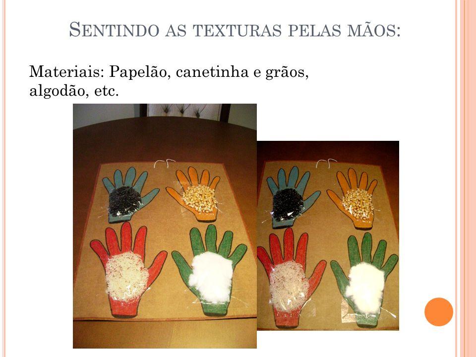 S ENTINDO AS TEXTURAS PELAS MÃOS : Materiais: Papelão, canetinha e grãos, algodão, etc.