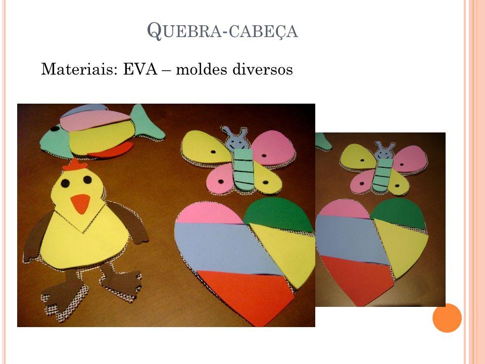 Q UEBRA - CABEÇA Materiais: EVA – moldes diversos