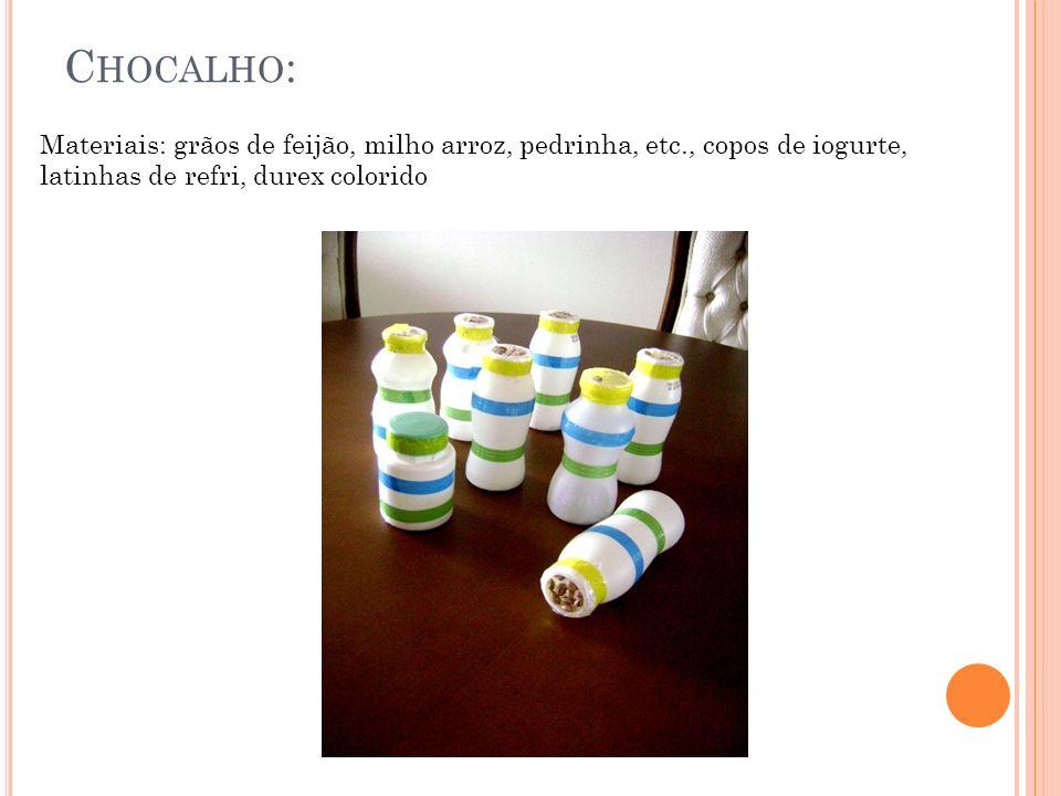 C HOCALHO : Materiais: grãos de feijão, milho arroz, pedrinha, etc., copos de iogurte, latinhas de refri, durex colorido