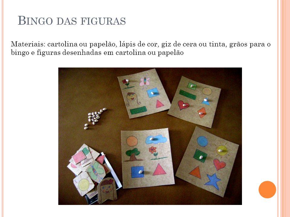 B INGO DAS FIGURAS Materiais: cartolina ou papelão, lápis de cor, giz de cera ou tinta, grãos para o bingo e figuras desenhadas em cartolina ou papelã