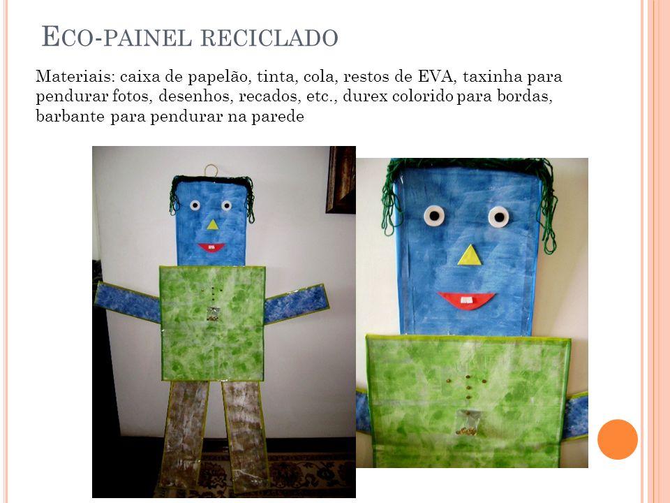 E CO - PAINEL RECICLADO Materiais: caixa de papelão, tinta, cola, restos de EVA, taxinha para pendurar fotos, desenhos, recados, etc., durex colorido