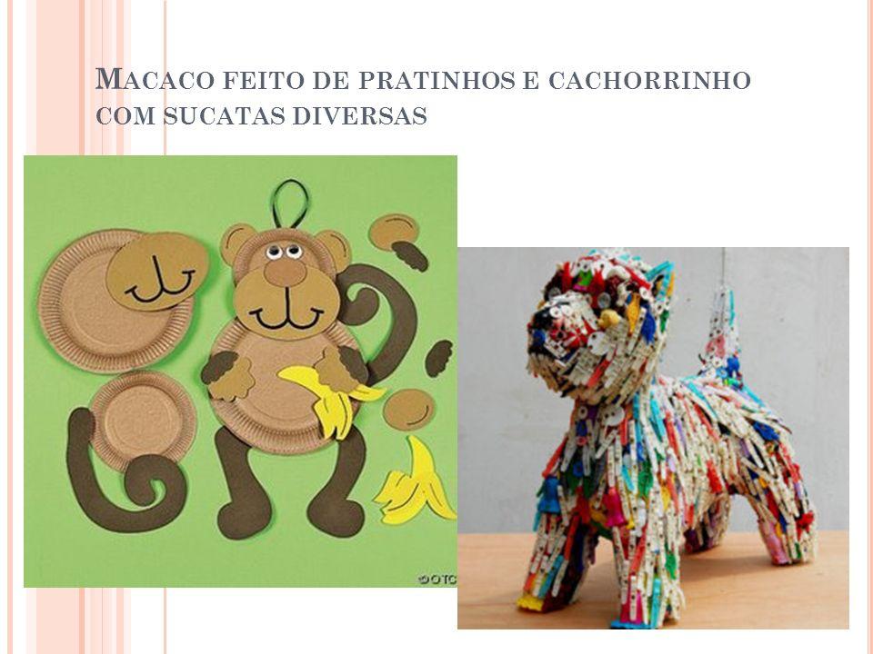 M ACACO FEITO DE PRATINHOS E CACHORRINHO COM SUCATAS DIVERSAS