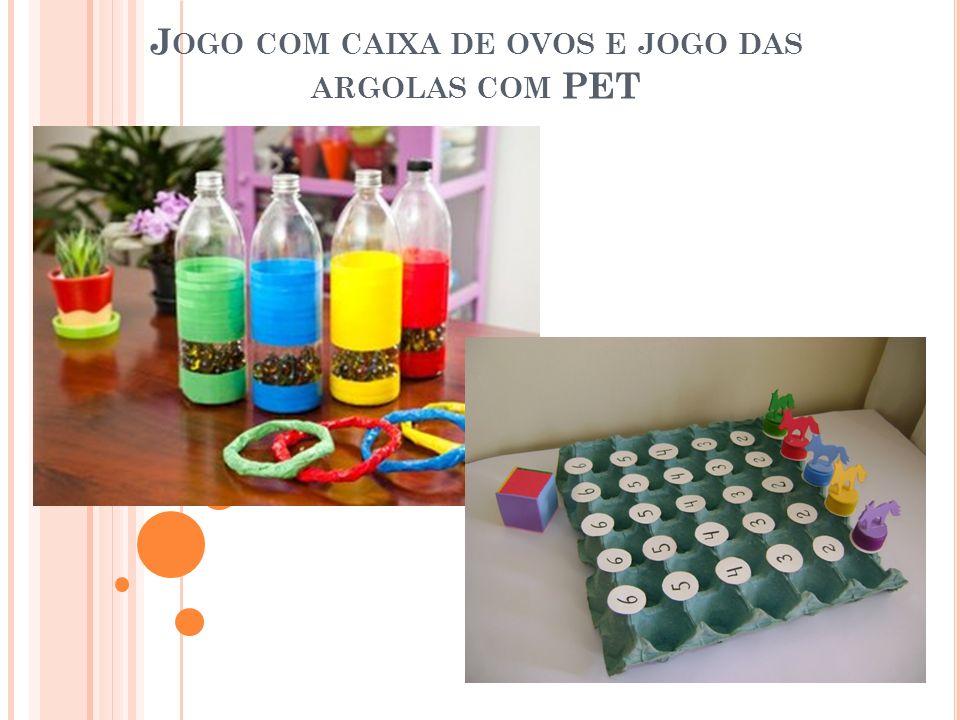 J OGO COM CAIXA DE OVOS E JOGO DAS ARGOLAS COM PET