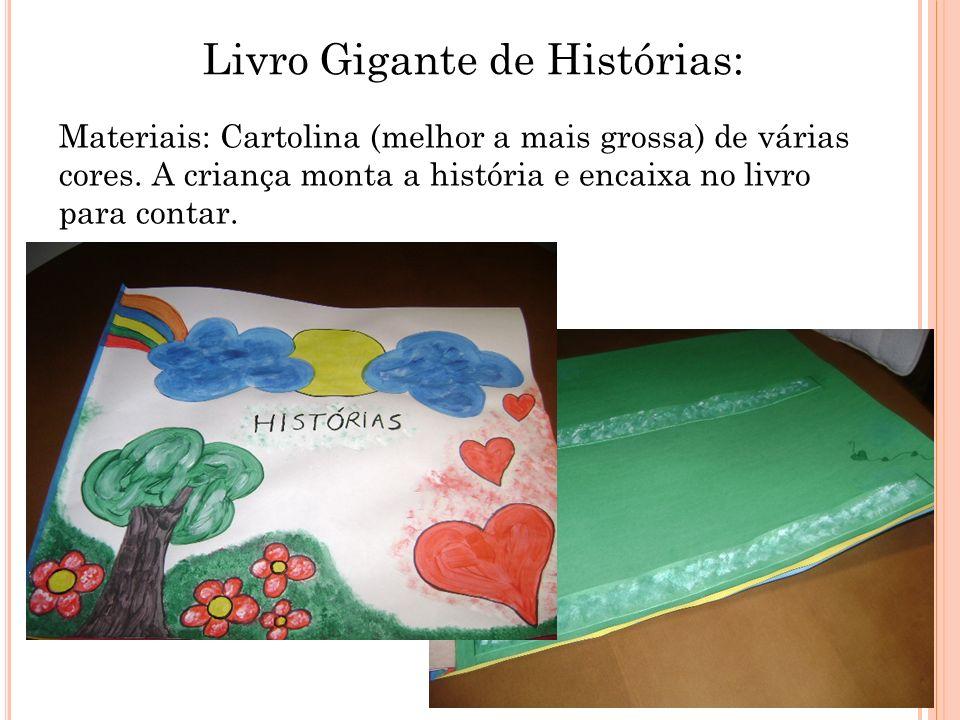 Livro Gigante de Histórias: Materiais: Cartolina (melhor a mais grossa) de várias cores. A criança monta a história e encaixa no livro para contar.