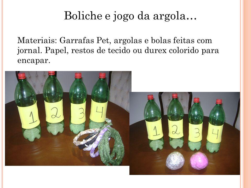 Boliche e jogo da argola… Materiais: Garrafas Pet, argolas e bolas feitas com jornal. Papel, restos de tecido ou durex colorido para encapar.