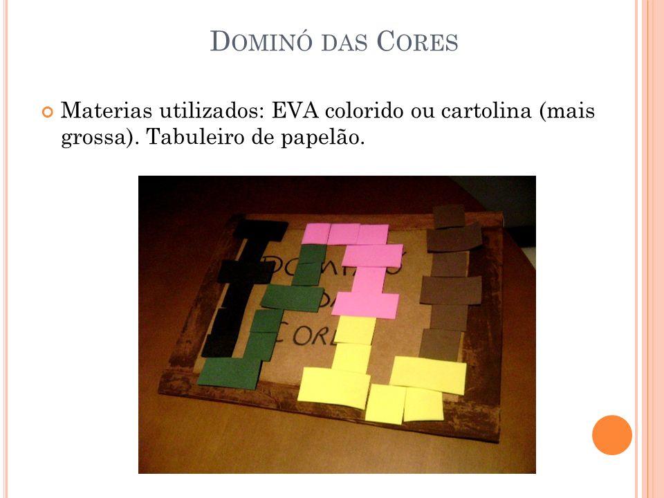D OMINÓ DAS C ORES Materias utilizados: EVA colorido ou cartolina (mais grossa). Tabuleiro de papelão.