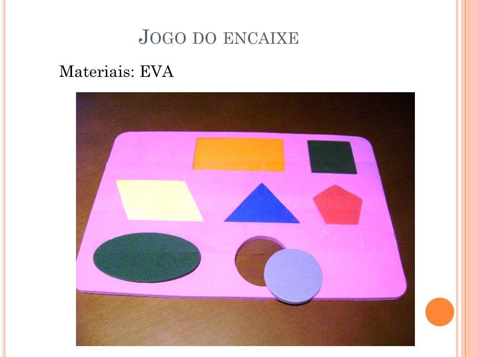 J OGO DO ENCAIXE Materiais: EVA