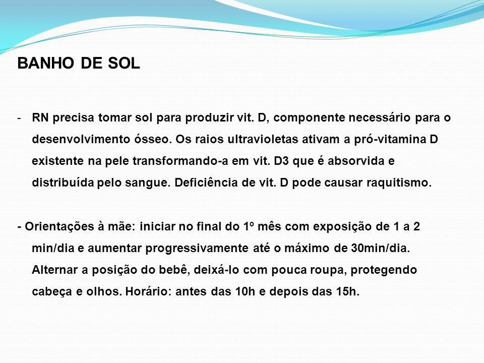 BANHO DE SOL - RN precisa tomar sol para produzir vit. D, componente necessário para o desenvolvimento ósseo. Os raios ultravioletas ativam a pró-vita