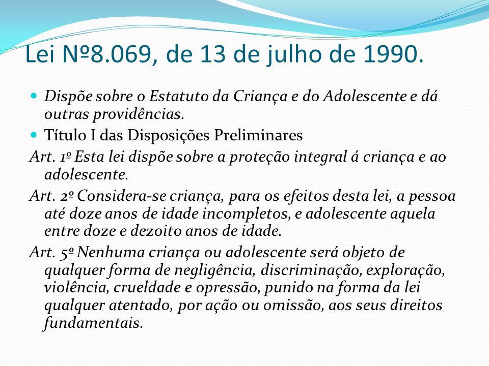 Lei Nº8.069, de 13 de julho de 1990. Dispõe sobre o Estatuto da Criança e do Adolescente e dá outras providências. Título I das Disposições Preliminar