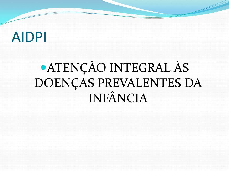 AIDPI ATENÇÃO INTEGRAL ÀS DOENÇAS PREVALENTES DA INFÂNCIA