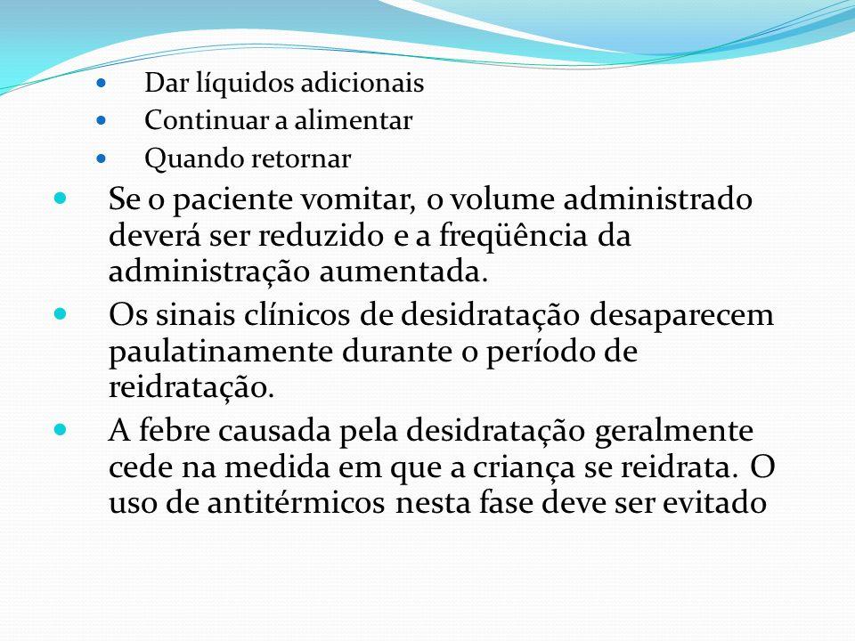 Dar líquidos adicionais Continuar a alimentar Quando retornar Se o paciente vomitar, o volume administrado deverá ser reduzido e a freqüência da admin