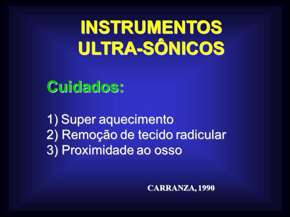 INSTRUMENTOSULTRA-SÔNICOS Cuidados: 1)Super aquecimento 2) Remoção de tecido radicular 3) Proximidade ao osso CARRANZA, 1990