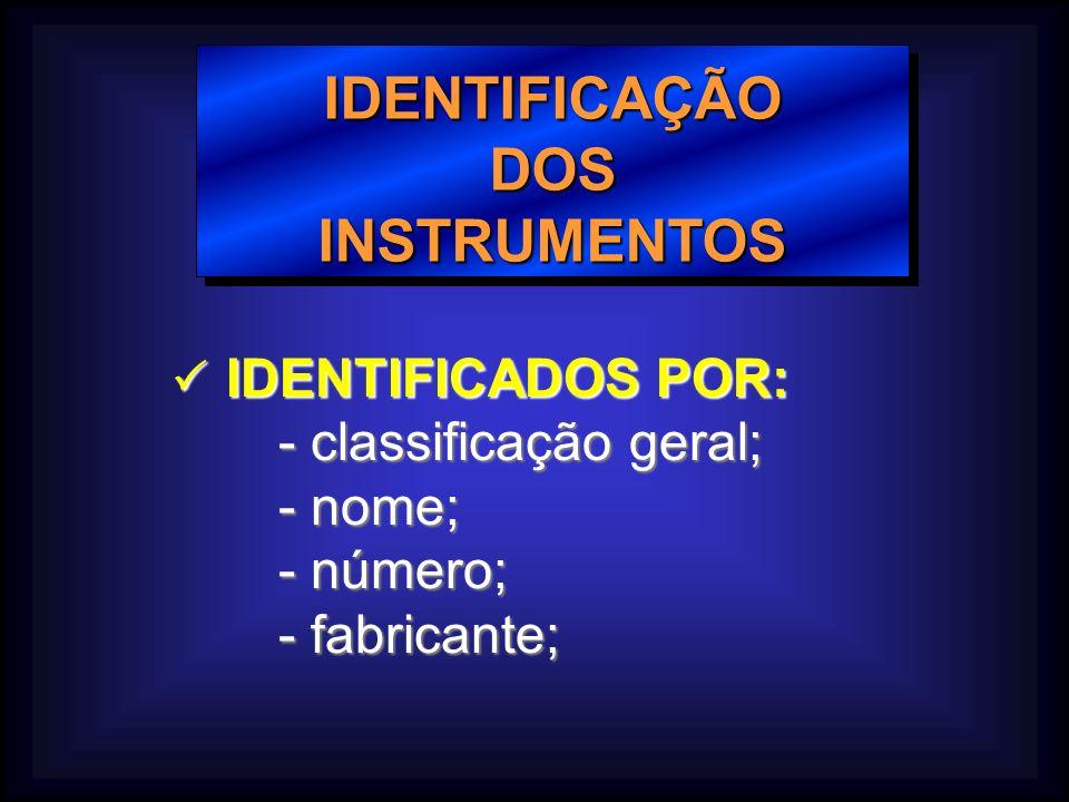 IDENTIFICAÇÃODOSINSTRUMENTOSIDENTIFICAÇÃODOSINSTRUMENTOS IDENTIFICADOS POR: IDENTIFICADOS POR: - classificação geral; - nome; - número; - fabricante;