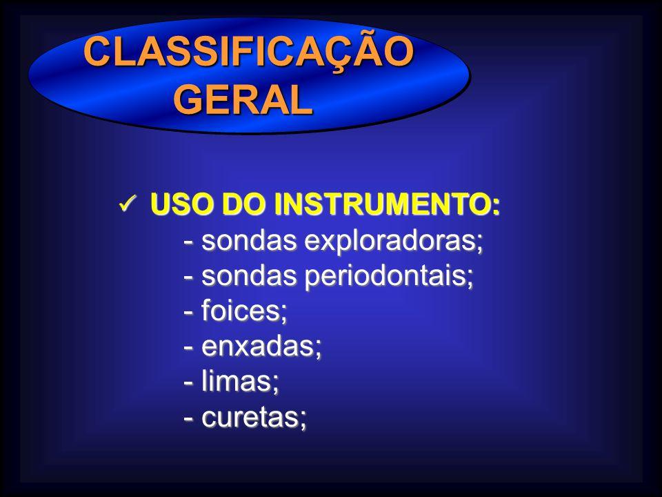 CLASSIFICAÇÃOGERALCLASSIFICAÇÃOGERAL USO DO INSTRUMENTO: USO DO INSTRUMENTO: - sondas exploradoras; - sondas periodontais; - foices; - enxadas; - limas; - curetas;
