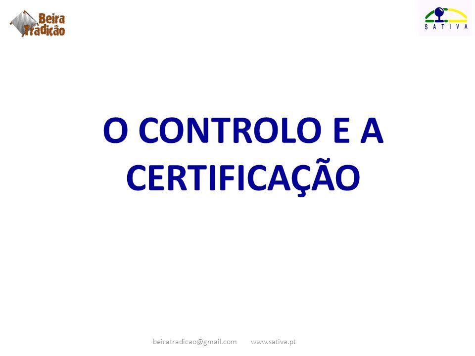 O CONTROLO E A CERTIFICAÇÃO beiratradicao@gmail.com www.sativa.pt
