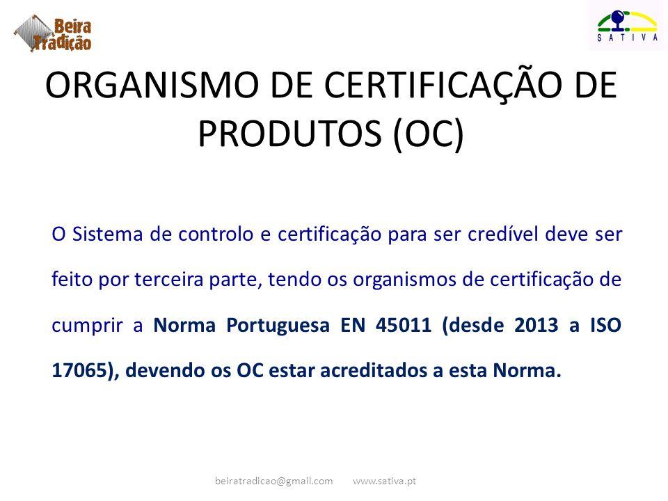 ORGANISMO DE CERTIFICAÇÃO DE PRODUTOS (OC) O Sistema de controlo e certificação para ser credível deve ser feito por terceira parte, tendo os organism