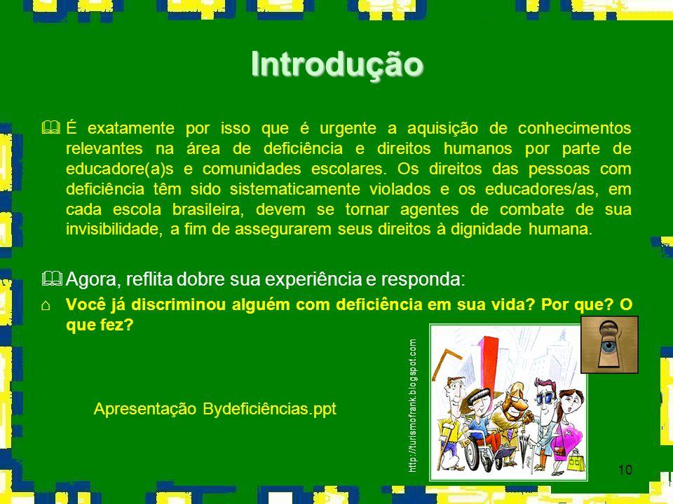 10 É exatamente por isso que é urgente a aquisição de conhecimentos relevantes na área de deficiência e direitos humanos por parte de educadore(a)s e