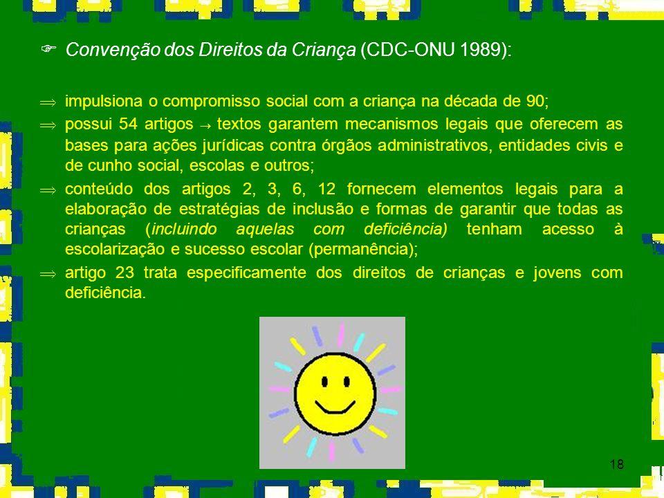 18 Convenção dos Direitos da Criança (CDC-ONU 1989): Þimpulsiona o compromisso social com a criança na década de 90; possui 54 artigos textos garantem