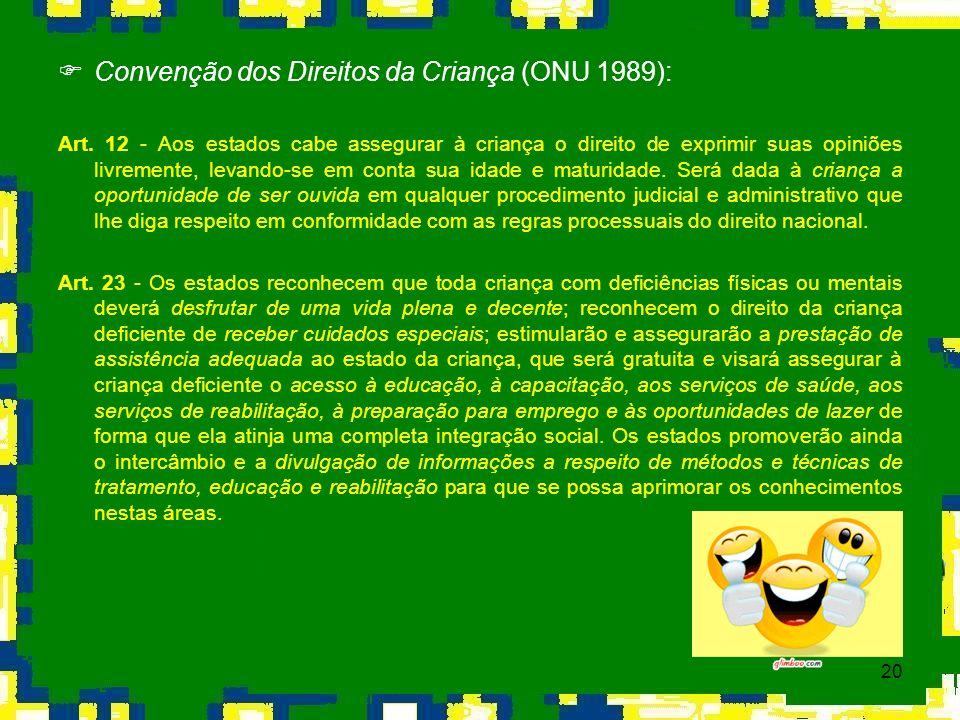 20 Convenção dos Direitos da Criança (ONU 1989): Art. 12 - Aos estados cabe assegurar à criança o direito de exprimir suas opiniões livremente, levand