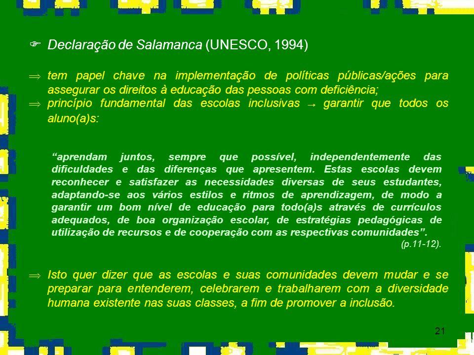 21 Declaração de Salamanca (UNESCO, 1994) Þtem papel chave na implementação de políticas públicas/ações para assegurar os direitos à educação das pess