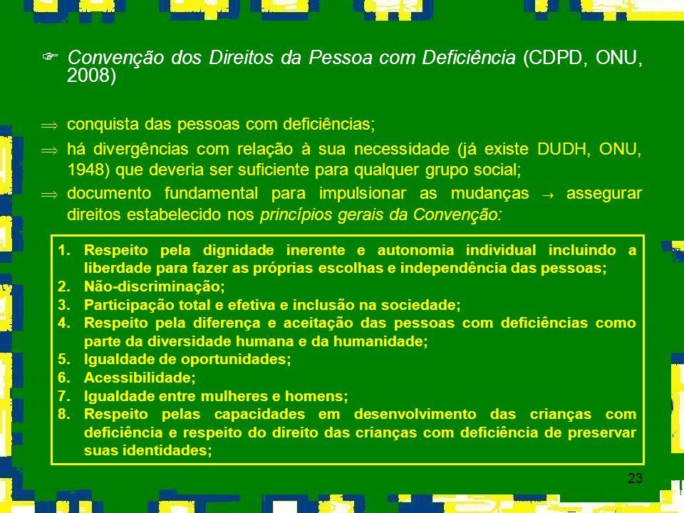 23 Convenção dos Direitos da Pessoa com Deficiência (CDPD, ONU, 2008) Þconquista das pessoas com deficiências; Þhá divergências com relação à sua nece