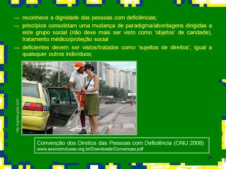 24 http://oglobo.globo.com/ Þreconhece a dignidade das pessoas com deficiências; Þprincípios consolidam uma mudança de paradigma/abordagens dirigidas